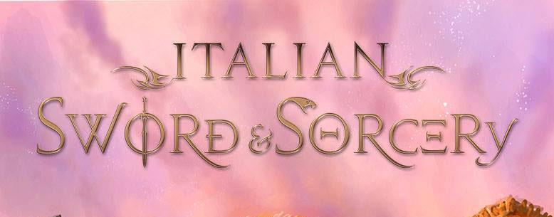 ITALIAN SWORD & SORCERY : IL RITORNO DEGLI EROI